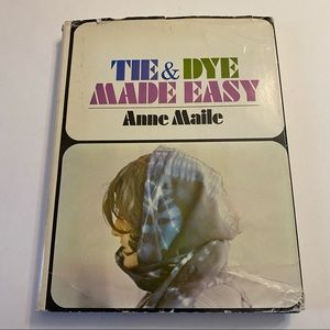 Tie & Dye Made Easy by Anne Maile vintage hardcover 1971